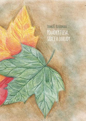 Pohádky z lesa, srdce a zahrady - Kovanda Tomáš