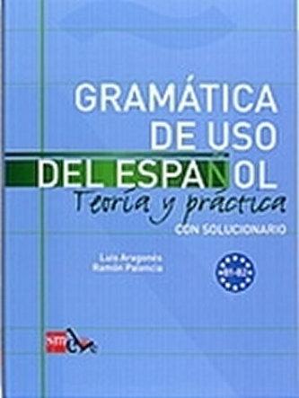 Gramatica de Uso Del Espanol B1-b2 Teoría Y Práctica Con Solucionario