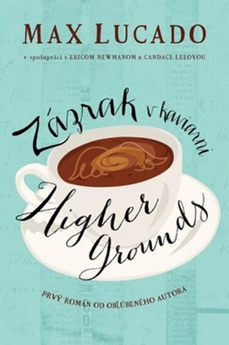 Zázrak v kaviarni Higher Grounds - Max Lucado