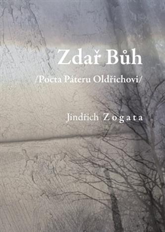 Zdař Bůh /Pocta Páteru Oldřichovi/