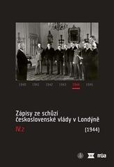 Zápisy ze schůzí československé vlády v Londýně IV/2. (1944)