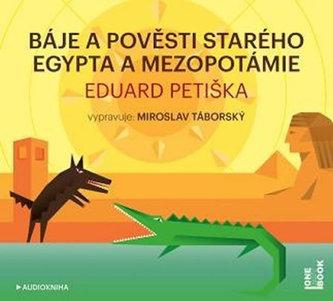 Báje a pověsti starého Egypta a Mezopotámie - CDmp3 (Čte Miroslav Táborský) - Eduard Petiška