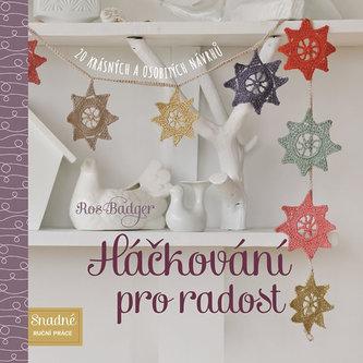 Háčkování pro radost - 20 krásných a osobitých návrhů - Badger Ros