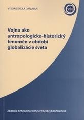 Vojna ako antropologicko-historický fenomén v období globalizácie sveta