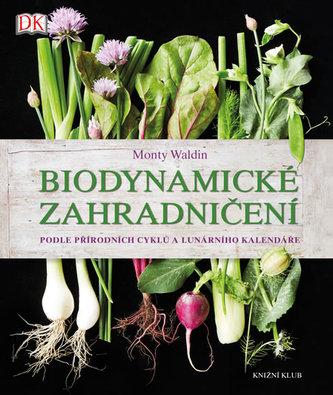 Biodynamické zahradničení - Podle přírodních cyklů a lunárního kalendáře - Waldin Monty