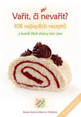Vařit, či nevařit? - 108 nejlepších receptů z kurzů živé stravy 2013-2016
