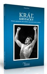 Jozef Lohyňa - Kráľ krstačky (Príbeh najlepšieho slovenského zápasníka Jozefa Lohyňu)
