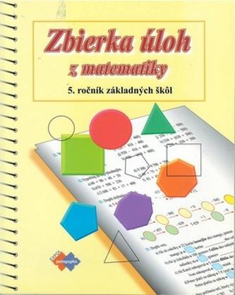Zbierka úloh z matematiky pre 5. ročník základných škôl - O. Minárová; S. Vidová