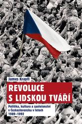 Revoluce s lidskou tváří - Politika, kultura a společenství v Československu v letech 1989-1992