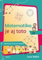 Matematika je aj toto ( pre 8. až 9. ročník ZŠ)