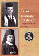 Česká reformace 20. století? K zápasu Církve československé (husitské) o vizi moderního křesťanství v letech 1920-1924