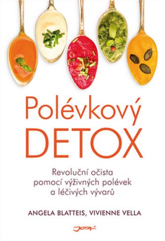 Polévkový detox - Revoluční očista pomocí výživných polévek a léčivých vývarů