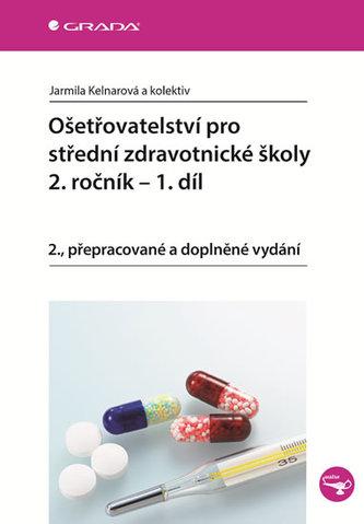 Ošetřovatelství pro střední zdravotnické školy 2. ročník - 1. díl - Kelnarová Jarmila a kolektiv