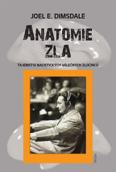 Anatomie zla - Tajemství nacistických válečných zločinců