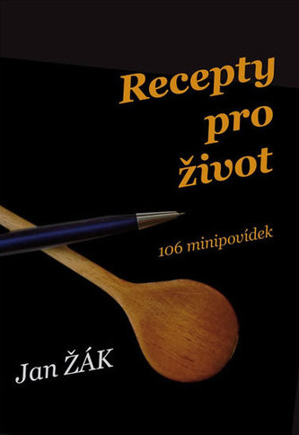 Recepty pro život - 106 minipovídek - Žák Jan