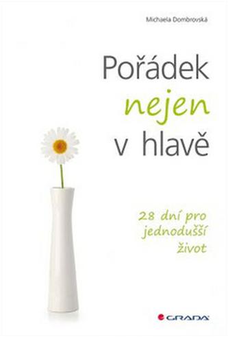 Pořádek nejen v hlavě - 28 dní pro jednodušší život - Michaela Dombrovská