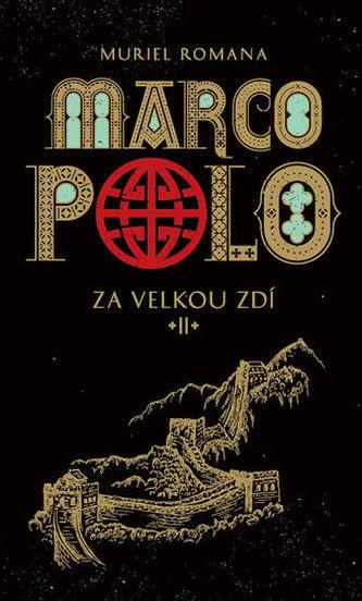 Marco Polo II - Za velkou zdí - Muriel Romana