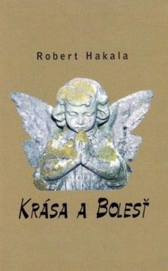 Krása a Bolesť - Hakala Robert