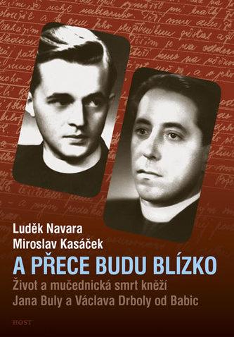 A přece budu blízko - Život a mučednická smrt páterů Jana Buly a Václava Drboly od Babic