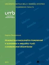 Pragmatika viacslovných pomenovaní v slovenskej a anglickej tlači s ekonomickou orientáciou