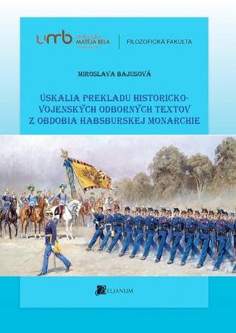 Úskalia prekladu historicko-vojenských odborných textov z obdobia habsburskej monarchie