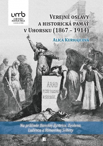 Verejné oslavy a historická pamäť v Uhorsku (1867 – 1914)