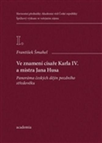 Ve znamení císaře Karla IV. a mistra Jana Husa