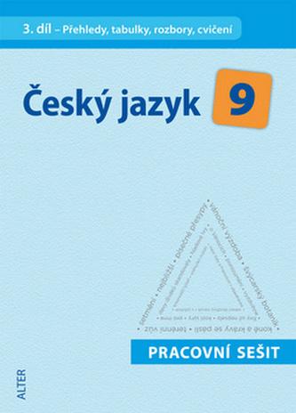 Český jazyk 9 III. díl Přehledy, tabulky, rozbory, cvičení Pracovní sešit