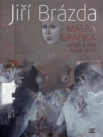 Jiří Brázda - Malba, grafika - Jiří Brázda