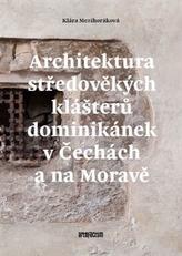 Architektura středověkých klášterů dominikánek v Čechách a na Moravě