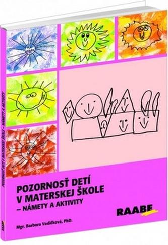 Pozornosť detí v materskej škole - Námety a aktivity - Vodičková, Barbora