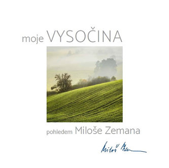 moje Vysočina pohledem Miloše Zemana