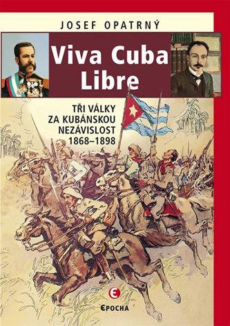 Viva Cuba Libre - Tři války za kubánskou nezávislost, 1868-1898 - Opatrný Josef