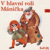 V hlavní roli Mánička - CD
