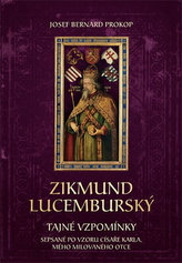 Zikmund Lucemburský - Tajné vzpomínky, sepsané po vzoru císaře Karla, mého milovaného otce