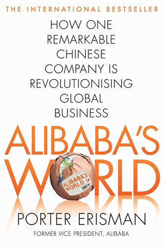 Alibaba´s World - How a remarkable Chinese Company is Changing the face of Global Business
