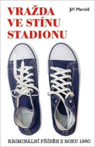 Vražda ve stínu stadionu - Kriminální příběh z roku 1980