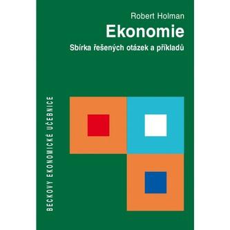 Ekonomie. Sbírka řešených otázek a příkladů - Holman Robert