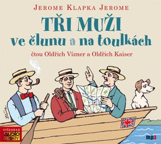 Tři muži ve člunu a na toulkách - Oldřich Vízner; Oldřich Kaiser; Jerome Klapka Jerome