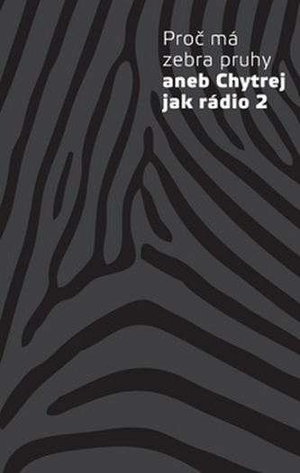 Proč má zebra pruhy aneb Chytrej jak rádio 2 - kolektiv