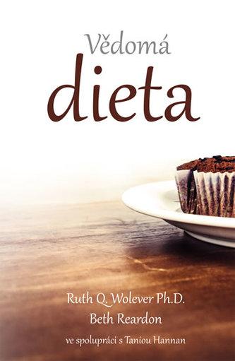 Vědomá dieta - Jak změnit váš vztah k jídlu, abyste dosáhli trvalého úbytku váhy a cítili se plni života
