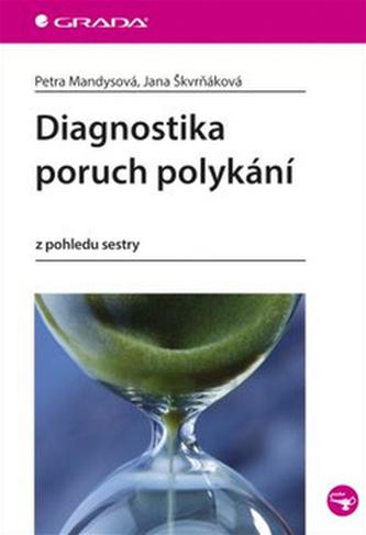 Diagnostika poruch polykání z pohledu sestry - Mandysová Petra, Škvrňáková Jana,
