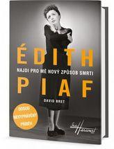 Édith Piaf - Najdi pro mě nový způsob smrti - Dosud nevyprávěný příběh