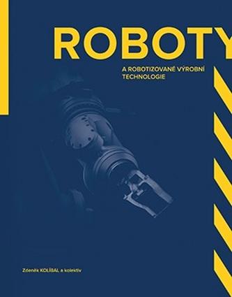 Roboty a robotizované výrobní technologie