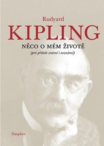 Něco o mém životě - Rudyard Kipling