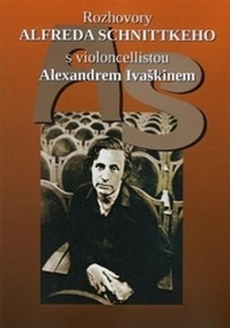 Rozhovory Alfreda Schnittkeho s violoncellistou Alexandrem Ivaškinem