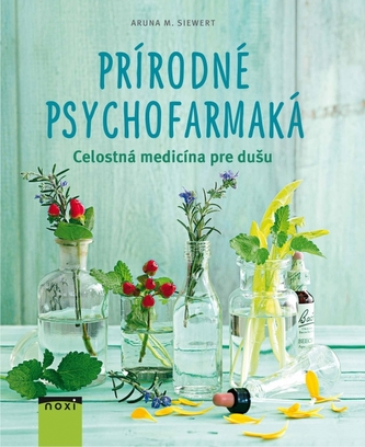 Prírodné psychofarmaká - Siewert Aruna M.