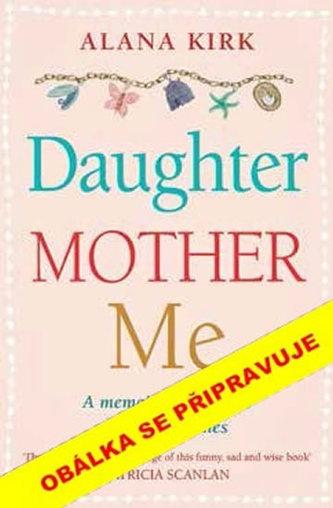 Matka, dcera, nebo já