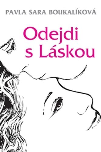 Odejdi s Láskou - Pavla Sára Boukalíková