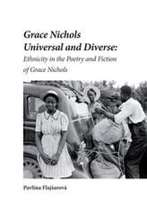 Grace Nichols Universal and Diverse: Ethnicity in the Poetry and Fiction of Grace Nichols